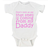 Don't Look at Me That Smell Is Coming From My Daddy Gerber Onesuit ®