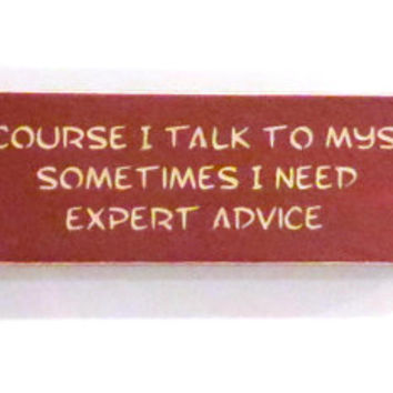 Of course I talk to myself humorous magnet - fridge magnet - office decor