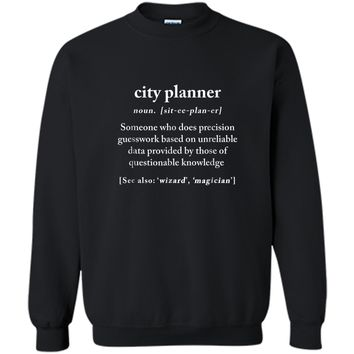 City Planner Definition Meaning Funny Humor Gift  Printed Crewneck Pullover Sweatshirt