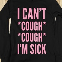 I CAN'T COUGH COUGH I'M SICK