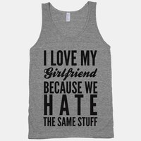 I Love My Girlfriend Because We Hate The Same Stuff