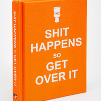 Shit Happens So Get Over It Book