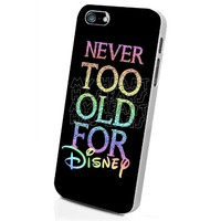 Never Too Old for Disney Quote Custom Case for Iphone 5/5s/6/6 Plus (White iPhone 5/5s)
