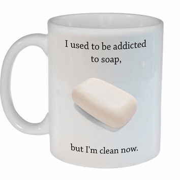 I Used to be Addicted to Soap, but I'm Clean Now Coffee or Tea Mug