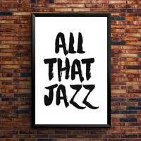"PRINTABLE ""All That Jazz"" Print Motivational Poster Music Quote Typography Quote Inspirational Print Jazz Print Wall Art Instant Download"