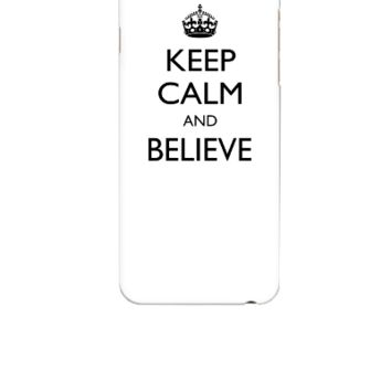 Keep Calm and Believe - iphone 6 Case