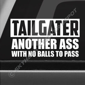 Tailgater Another Ass With no Balls To Pass Funny Bumper Sticker Vinyl Decal Joke -  Car Truck SUV Van Dope ill Lowered JDM