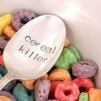 Cereal Killer Spoon -  Hand Stamped Vintage Silverware