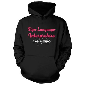 Sign Language Interpreters Are Magic. Awesome Gift - Hoodie