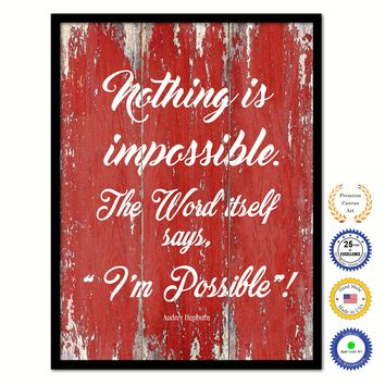 Nothing Is Impossible The Word Itself Says I'm Possible Audrey Hepburn Inspirational Quote Saying Framed Canvas Print Gift Ideas Home Decor Wall Art 121913 Red