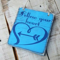 Follow Your Heart/Inspirational/Rustic/Primitive/Distressed Wood Sign