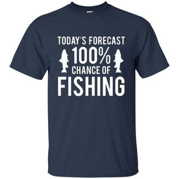 Today's Forecast 100% Chance of Fishing - T-shirt