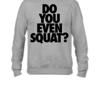 Do You Even Squat - Crewneck Sweatshirt