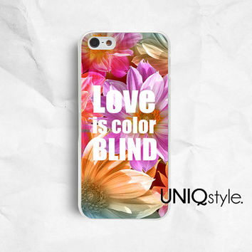 Life quote typo iPhone Samsung phone case, iphone 4 4s 5 5s 5c samsung galaxy s3 s4 note2 note3, love quote flower, Love is color blind, E51