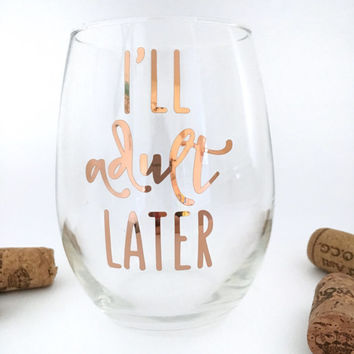 I'll Adult Later Stemless Wine Glass // Cute Wine Glass // Wino Gift // Gifts for Her // Funny Wine Glass // Wine Lover // Wine Glass