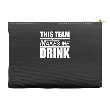 this team makes me drink Accessory Pouches