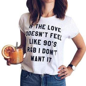 If The Love Doesn't Feel Like 90's I Don't Want It Printed Funny Graphic Tees Women T Shirt