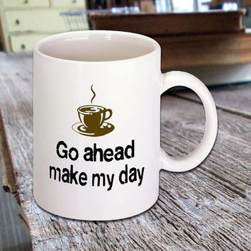 "Ceramic Coffee Mug with quote from Dirty Harry movie ""Go ahead make my day"", morning coffee lovers, dishwasher & microwave safe, 11 oz."
