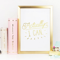 Actually I Can Print, Real Gold Foil Print, Quote Print, Inspirational Art, Gold Home Decor, Gold Foil, Wall Art, Bedroom Poster, 8x10 print