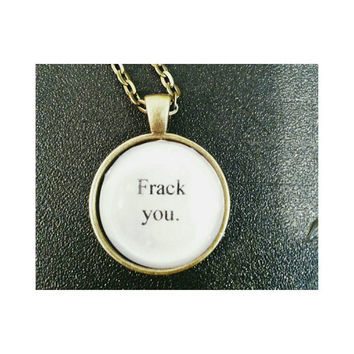 Frack you quote necklace- Battlestar Galactica quote necklace