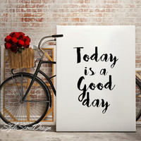 Today is a Good Day Inspirational print, typography print, printable art, Wall art, Quote art, Printable wall art