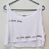 I Hate You To The Moon and Back Crop Top