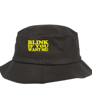 blink if you want me embroidery Bucket Hat