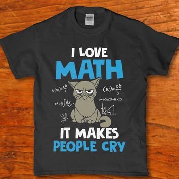 I love math it makes people cry funny cat Science unisex t-shirt
