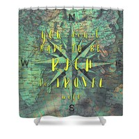 You Dont Have To Be Rich To Travel Well Shower Curtain