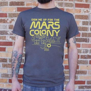 Mens Sign Me Up For The Mars Colony T-Shirt