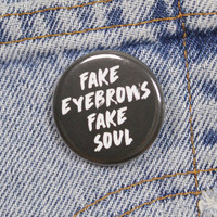 Fake Eyebrows Fake Soul 1.25 Inch Pin Back Button Badge
