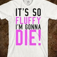 IT'S SO FLUFFY I'M GONNA DIE TEE T SHIRT