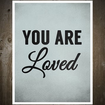 You Are Loved, Print Poster