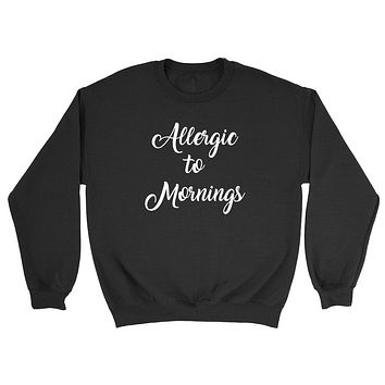 Allergic to mornings, nap time, nap queen, lazy day, napper Crewneck Sweatshirt