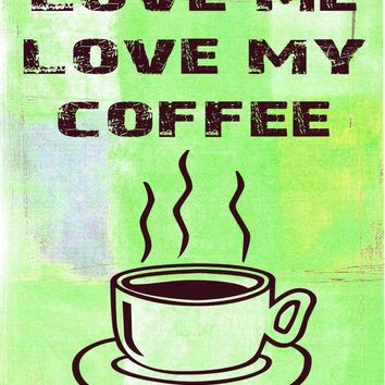 Love Me Love My Coffee 8x10 Art Print by MursBlanc on Etsy