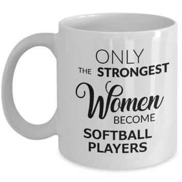 Softball Coach Gifts for Women - Softball Coffee Mug - Only the Strongest Women Become Softball Players Coffee Mug Ceramic Tea Cup