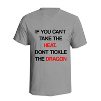 I f You Can't Take the Heat Don't Tickle the Dragon Shirt Tshirt Funny