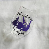 Disney Wine Glass, Cinderella Wine Glass. And We'll Never Be Royals, Funny Wine Glass, Disney