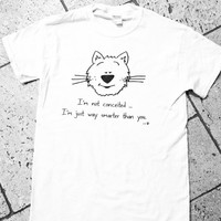 Funny Cat T-Shirt I'm Not Conceited … I'm Just Way Smarter Than You Screen Printed T-Shirt Tee Shirt T Shirt Mens Ladies Women's