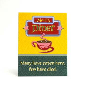 Mom's diner sign or plaque. Many have eaten here, few have died.  Kitchen sign, humorous sign, funny sign,  S1084