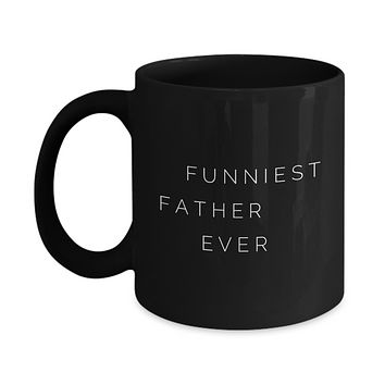 Funniest Father Ever Father's Day Gift Coffee Mug