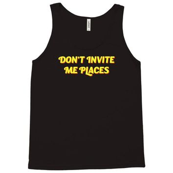 don't invite me places Tank Top