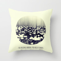 you belong among the wild flowers Throw Pillow by ingz