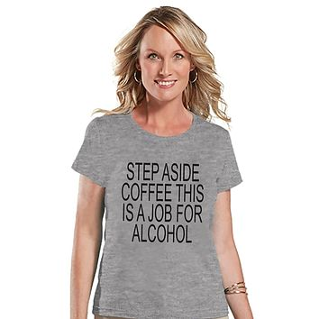Custom Party Shop Womens Step Aside Coffee This Is A Job For Alcohol Funny T-shirt