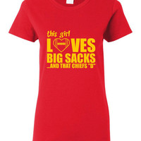 This Girl Loves Big Sacks And That CHIEFS D TShirt Great Fan Shirt Ladies Unisex Style Shirt Kansas City Chiefs T Shirt Fans