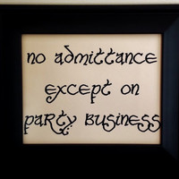 Hobbit Hole Party Business Sign. No Admittance Except on Party Business. Fandom Typography Print.
