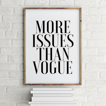 More Issues Than Vogue Poster PRINTABLE FILE - Typography Poster Wall poster Quote poster Giclee art Printable quotes Fashion print