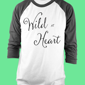 Wild At Heart American Apparel Positive Saying 3/4 Sleeve Raglan - Great gift for Her, Teens, Strong Women!  Mother's Day Gift! Graduation!