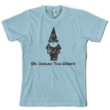 Gnome You Didn't T Shirt funny shirt sizes S3XL by CrazyDogTshirts