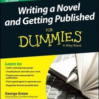 Writing a Novel and Getting Published for Dummies: Uk Edition (For Dummies): Writing a Novel and Getting Published for Dummies: Uk Edition (For Dummies (Language & Literature))